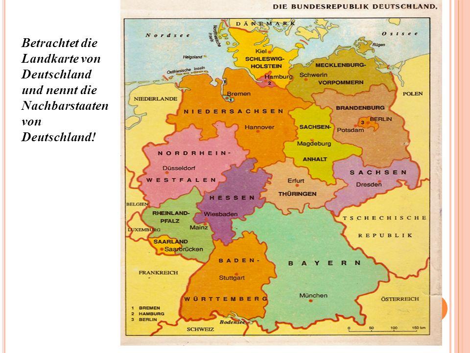 Betrachtet die Landkarte von Deutschland und nennt die Nachbarstaaten von Deutschland!