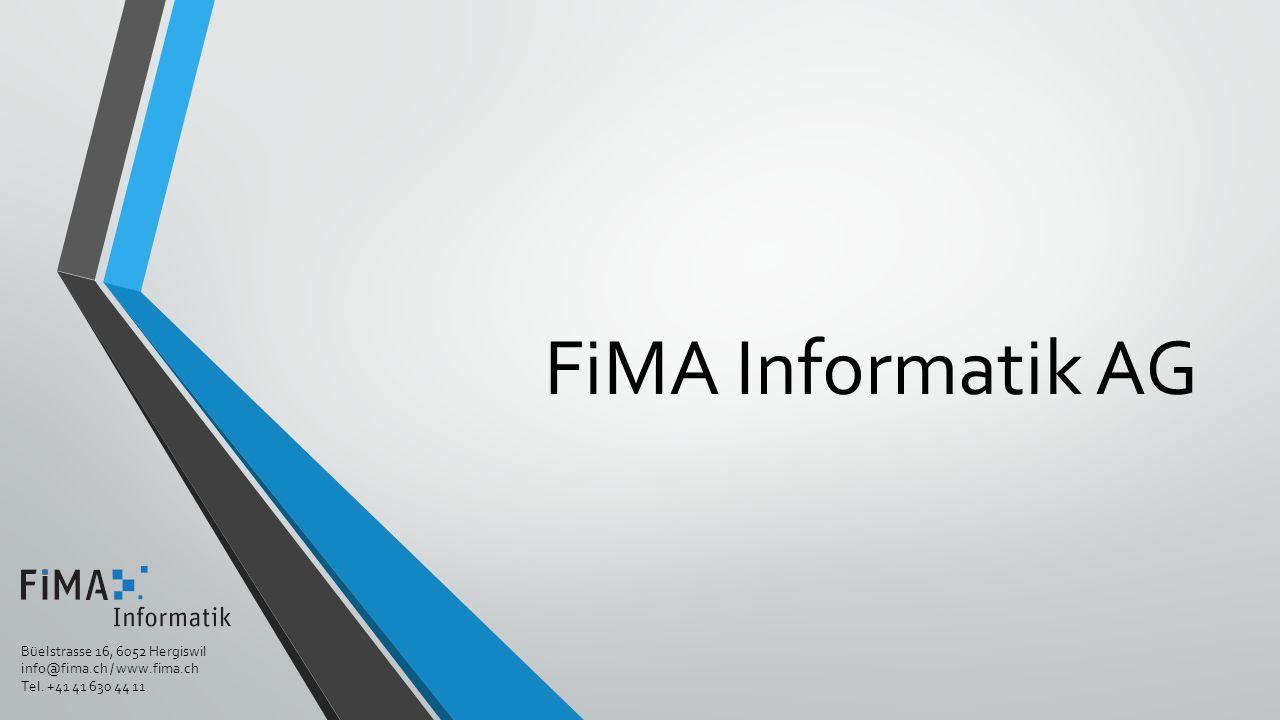 Büelstrasse 16, 6052 Hergiswil info@fima.ch / www.fima.ch Tel. +41 41 630 44 11 FiMA Informatik AG