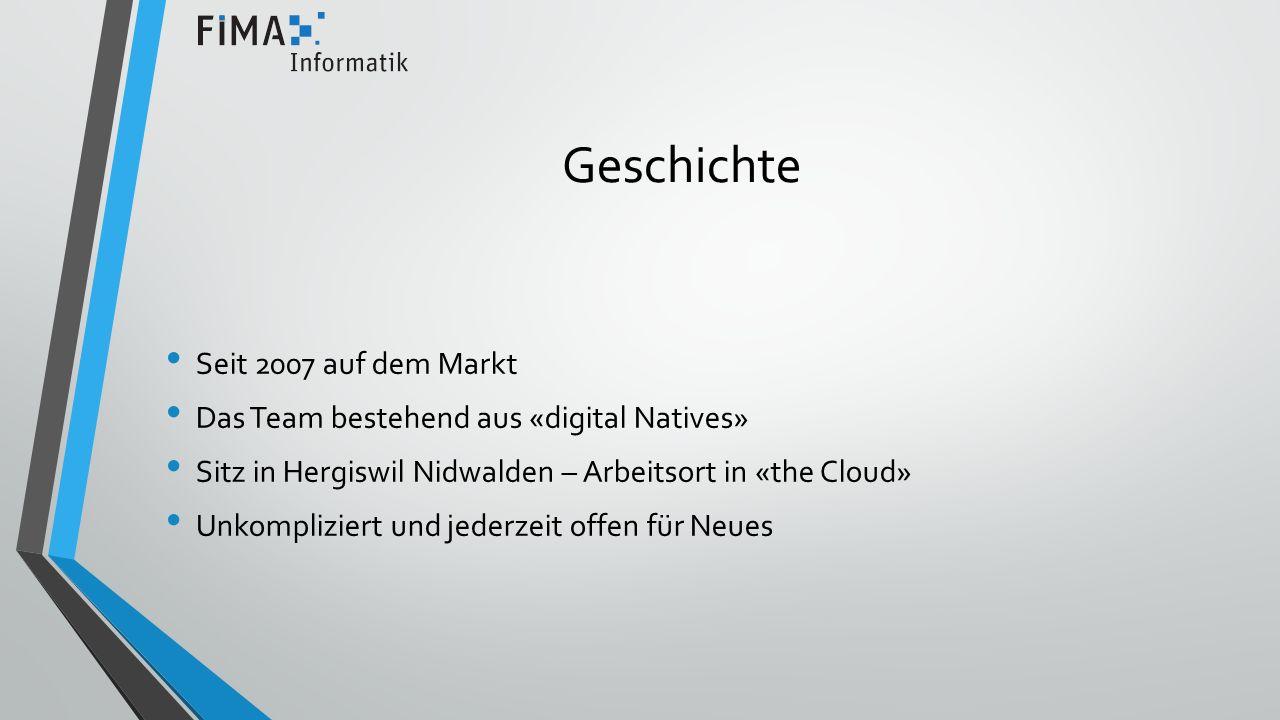 Geschichte Seit 2007 auf dem Markt Das Team bestehend aus «digital Natives» Sitz in Hergiswil Nidwalden – Arbeitsort in «the Cloud» Unkompliziert und jederzeit offen für Neues