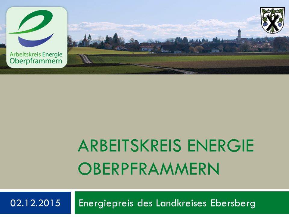 ARBEITSKREIS ENERGIE OBERPFRAMMERN 02.12.2015 Energiepreis des Landkreises Ebersberg