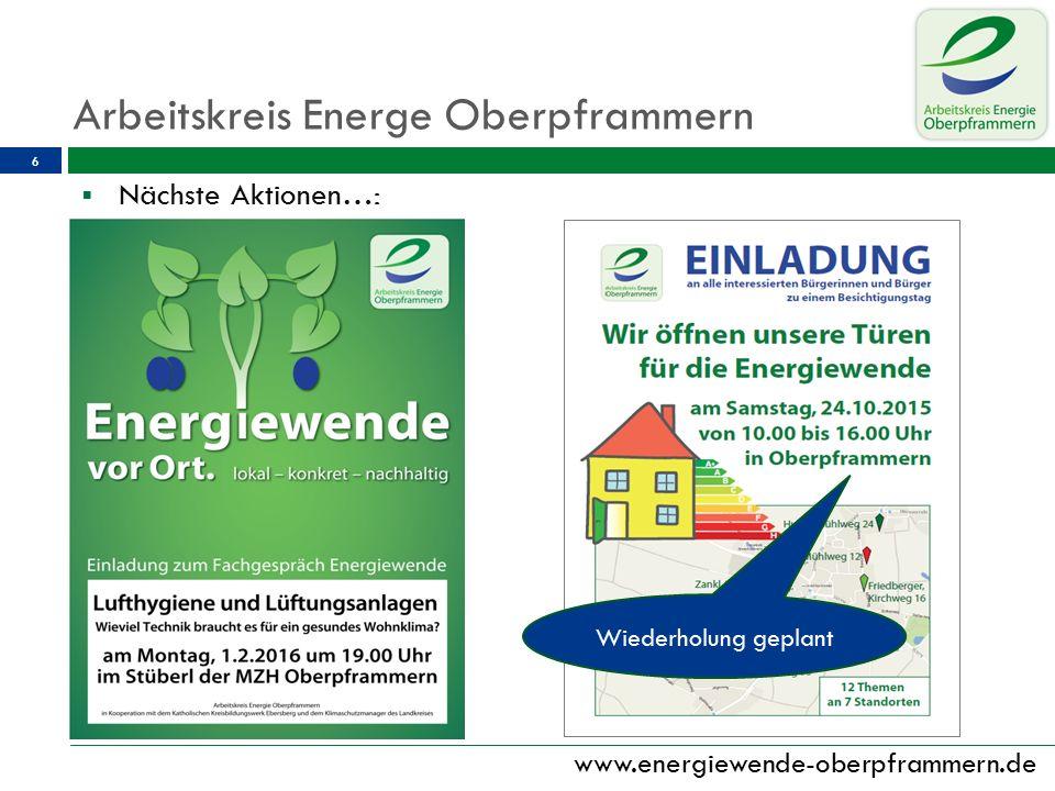 www.energiewende-oberpframmern.de 6 Wiederholung geplant  Nächste Aktionen…: Arbeitskreis Energe Oberpframmern