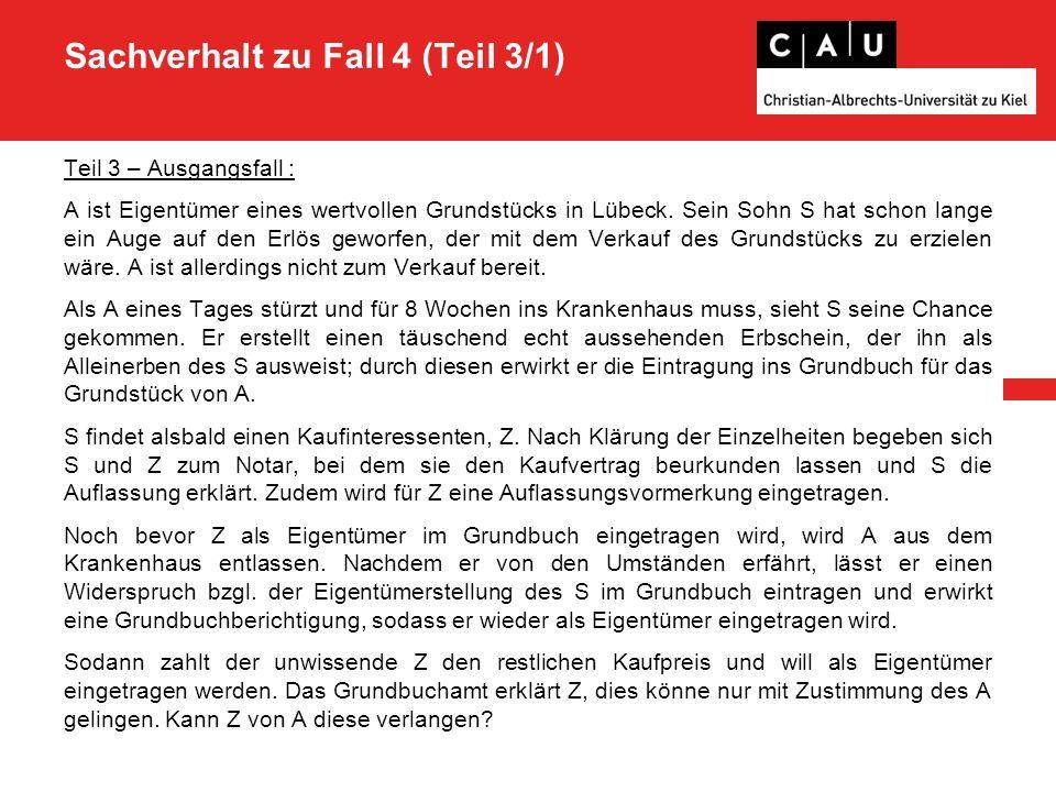 Sachverhalt zu Fall 4 (Teil 3/1) Teil 3 – Ausgangsfall : A ist Eigentümer eines wertvollen Grundstücks in Lübeck.