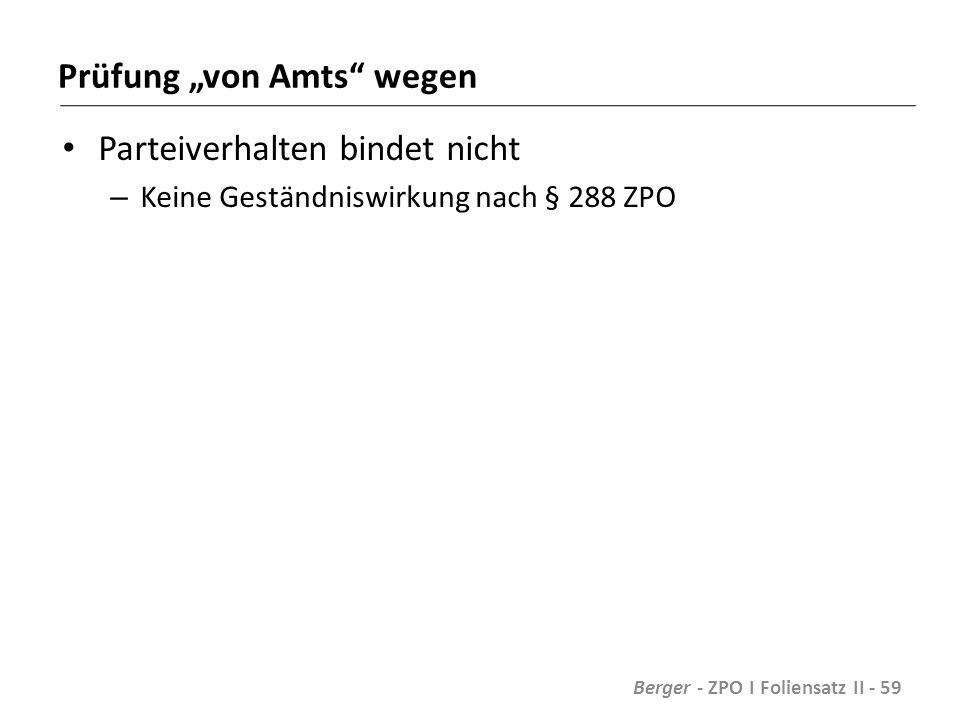 """Prüfung """"von Amts wegen Parteiverhalten bindet nicht – Keine Geständniswirkung nach § 288 ZPO Berger - ZPO I Foliensatz II - 59"""