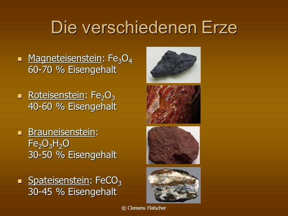 © Clemens Flatscher Die verschiedenen Erze Magneteisenstein: Fe 3 O 4 60-70 % Eisengehalt Magneteisenstein: Fe 3 O 4 60-70 % Eisengehalt Roteisenstein