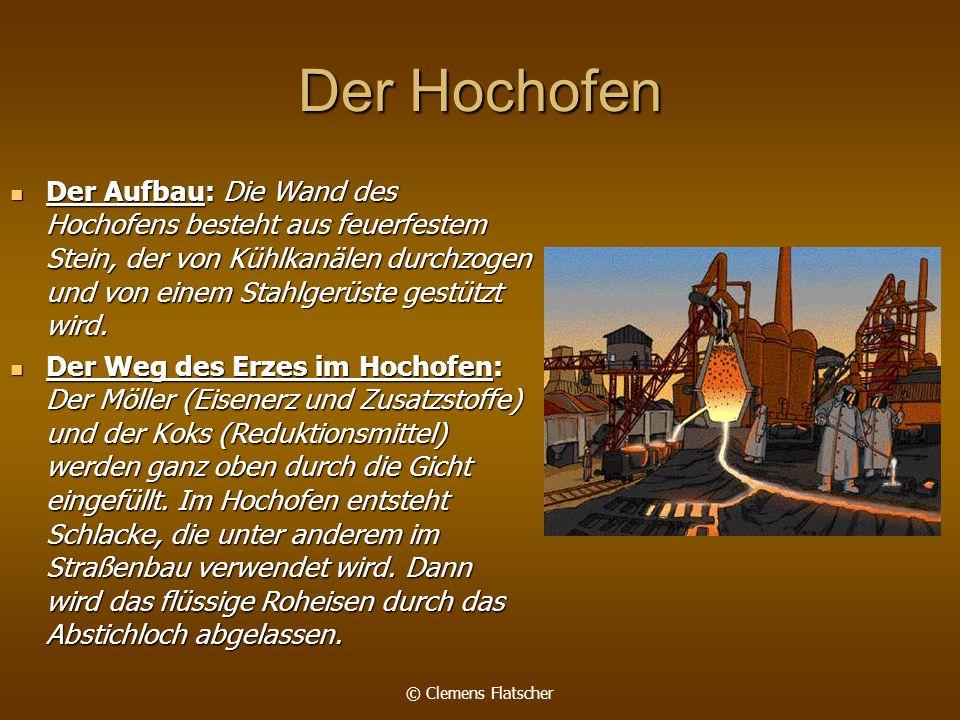 © Clemens Flatscher Vom Roheisen zum Stahl Bei der Stahlerzeugung wird das Roheisen von unerwünschten Begleitstoffen wie Kohlenstoff getrennt.