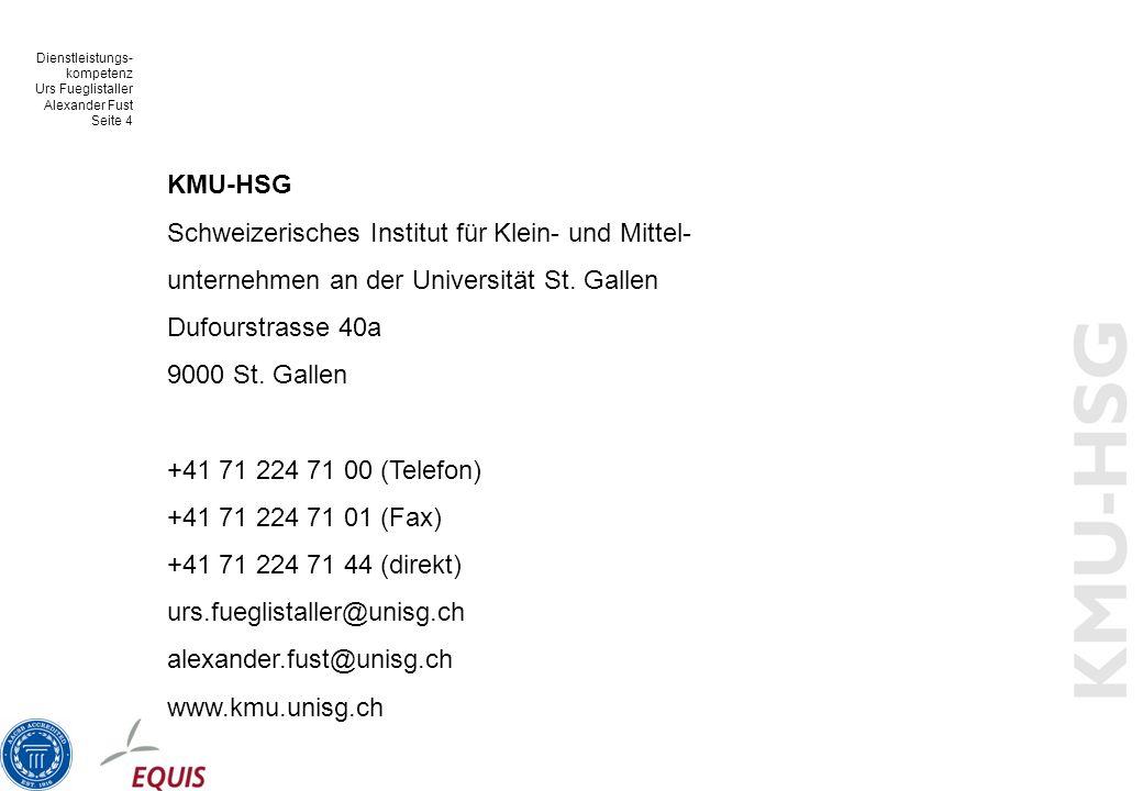 Dienstleistungs- kompetenz Urs Fueglistaller Alexander Fust Seite 4 KMU-HSG Schweizerisches Institut für Klein- und Mittel- unternehmen an der Universität St.