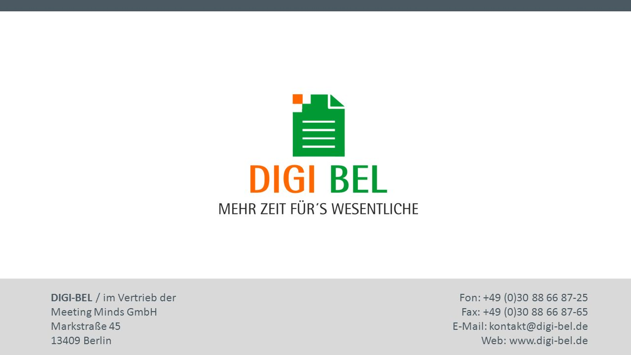DIGI-BEL / im Vertrieb der Meeting Minds GmbH Markstraße 45 13409 Berlin Fon: +49 (0)30 88 66 87-25 Fax: +49 (0)30 88 66 87-65 E-Mail: kontakt@digi-bel.de Web: www.digi-bel.de