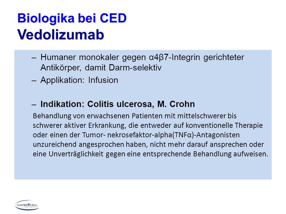 Biologika bei CED Vedolizumab –Humaner monokaler gegen α4β7-Integrin gerichteter Antikörper, damit Darm-selektiv –Applikation: Infusion –Indikation: C