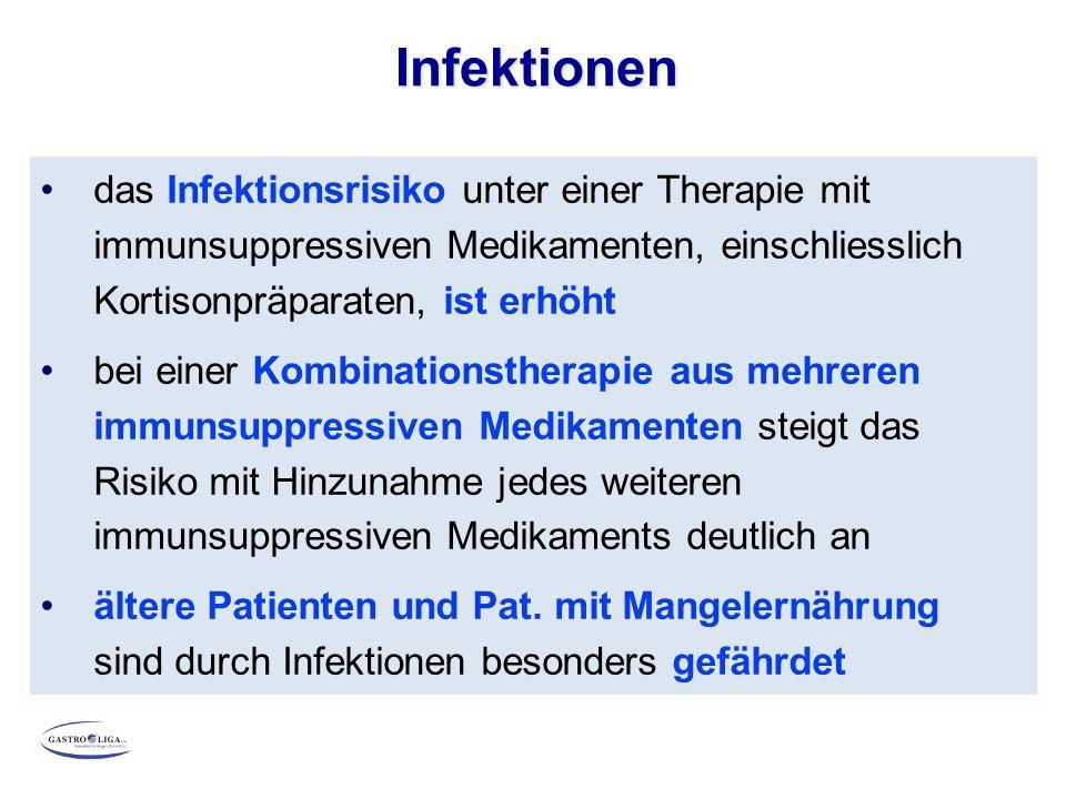 Infektionen das Infektionsrisiko unter einer Therapie mit immunsuppressiven Medikamenten, einschliesslich Kortisonpräparaten, ist erhöht bei einer Kombinationstherapie aus mehreren immunsuppressiven Medikamenten steigt das Risiko mit Hinzunahme jedes weiteren immunsuppressiven Medikaments deutlich an ältere Patienten und Pat.