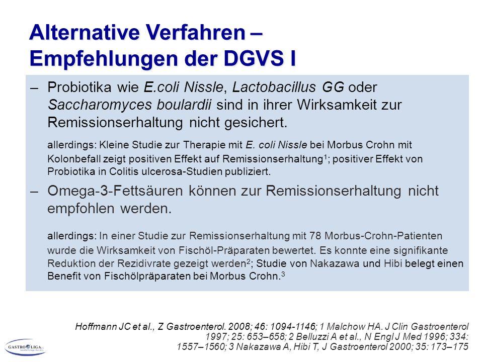 Alternative Verfahren – Empfehlungen der DGVS I –Probiotika wie E.coli Nissle, Lactobacillus GG oder Saccharomyces boulardii sind in ihrer Wirksamkeit zur Remissionserhaltung nicht gesichert.