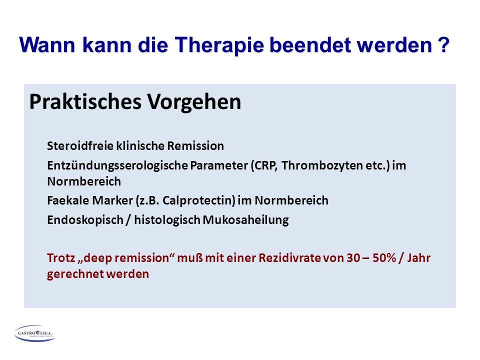 Praktisches Vorgehen Steroidfreie klinische Remission Entzündungsserologische Parameter (CRP, Thrombozyten etc.) im Normbereich Faekale Marker (z.B. C
