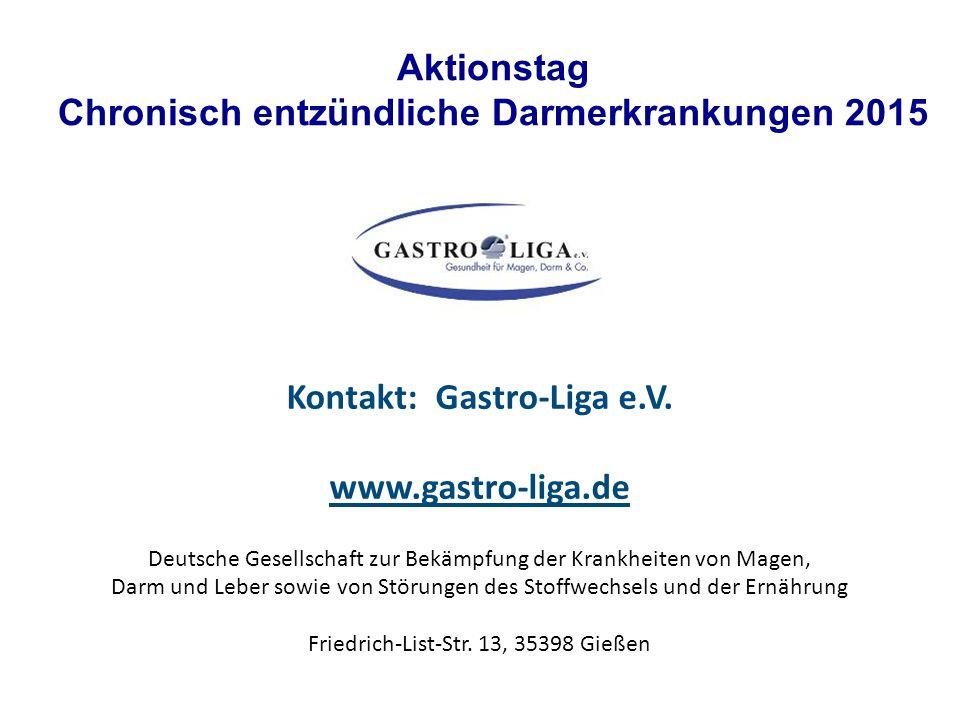 Aktionstag Chronisch entzündliche Darmerkrankungen 2015 Kontakt: Gastro-Liga e.V. www.gastro-liga.de Deutsche Gesellschaft zur Bekämpfung der Krankhei