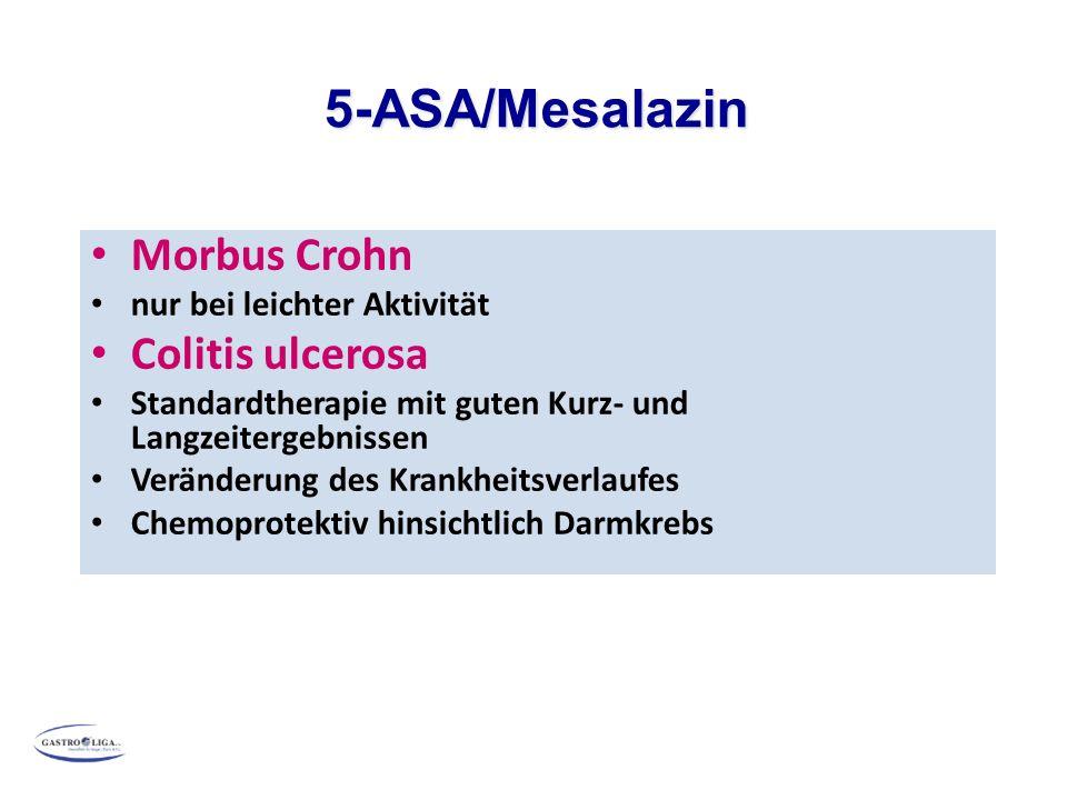 5-ASA/Mesalazin Morbus Crohn nur bei leichter Aktivität Colitis ulcerosa Standardtherapie mit guten Kurz- und Langzeitergebnissen Veränderung des Krankheitsverlaufes Chemoprotektiv hinsichtlich Darmkrebs