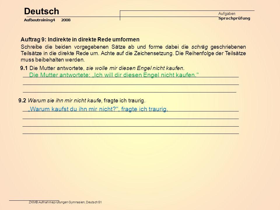 ZKM© Aufnahmeprüfungen Gymnasien, Deutsch 51 9.2 Warum sie ihn mir nicht kaufe, fragte ich traurig.
