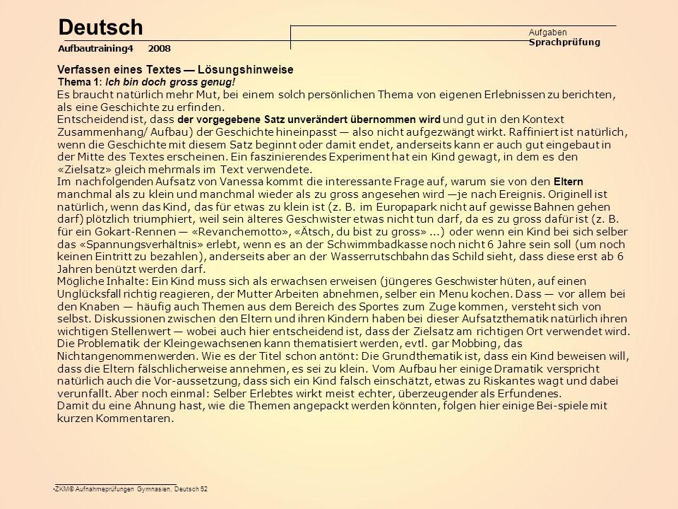 ZKM© Aufnahmeprüfungen Gymnasien, Deutsch 52 Deutsch Aufgaben Sprachprüfung Aufbautraining4 2008 Verfassen eines Textes — Lösungshinweise Thema 1: Ich bin doch gross genug.