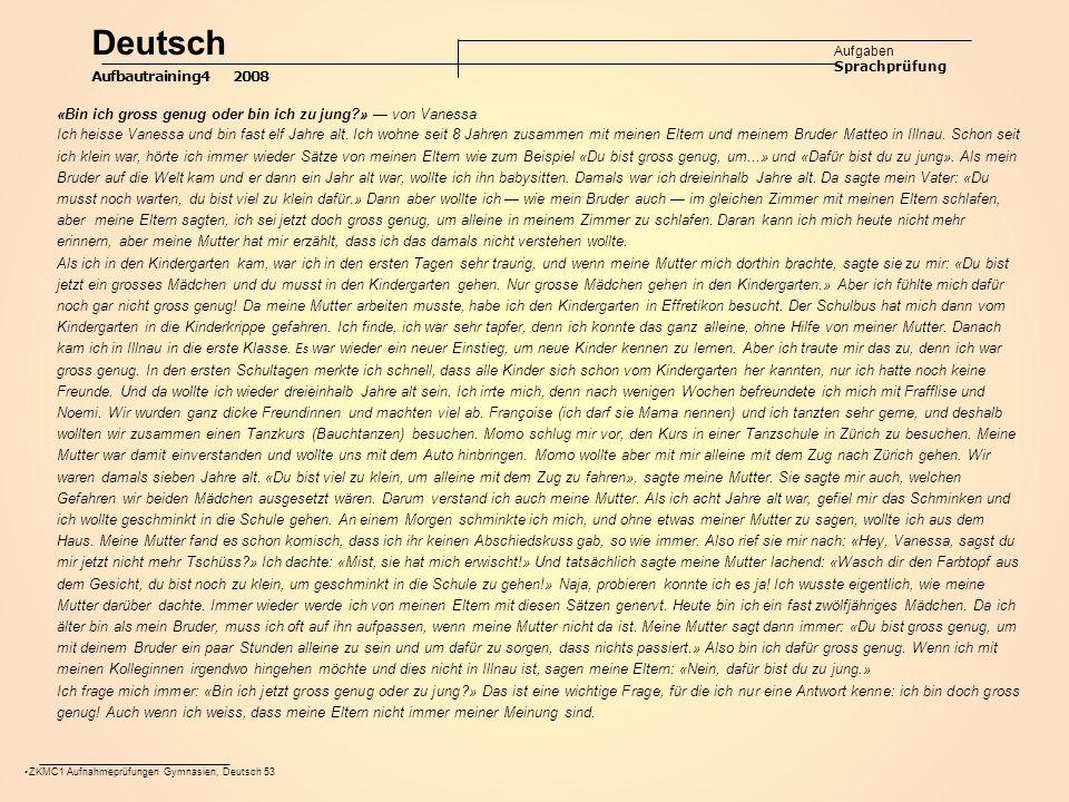 ZKMC1 Aufnahmeprüfungen Gymnasien, Deutsch 53 Deutsch Aufgaben Sprachprüfung Aufbautraining4 2008 «Bin ich gross genug oder bin ich zu jung » — von Vanessa Ich heisse Vanessa und bin fast elf Jahre alt.