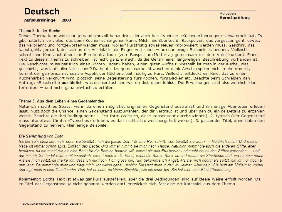 ZKMC Aufnahmeprüfungen Gymnasien, Deutsch 54 Thema 2: In der Küche Dieses Thema kann wohl nur jemand sinnvoll behandeln, der auch bereits einige «Küchenerfahrungen» gesammelt hat.