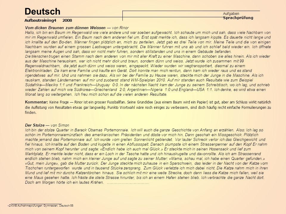 ZKM© Aufnahmeprüfungen Gymnasien, Deutsch 55 Deutsch Aufgaben Sprachprüfung Aufbautraining4 2008 Vom dicken Braunen zum dünnen Weissen — von Rinor Hallo, ich bin ein Baum im Regenwald wie viele andere und war soeben aufgewacht.