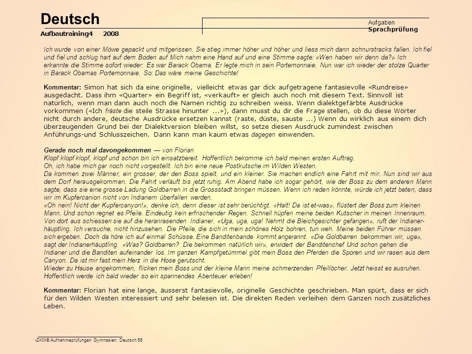 ZKM© Aufnahmeprüfungen Gymnasien, Deutsch 56 Deutsch Aufgaben Sprachprüfung Aufbautraining4 2008 Ich wurde von einer Möwe gepackt und mitgerissen.
