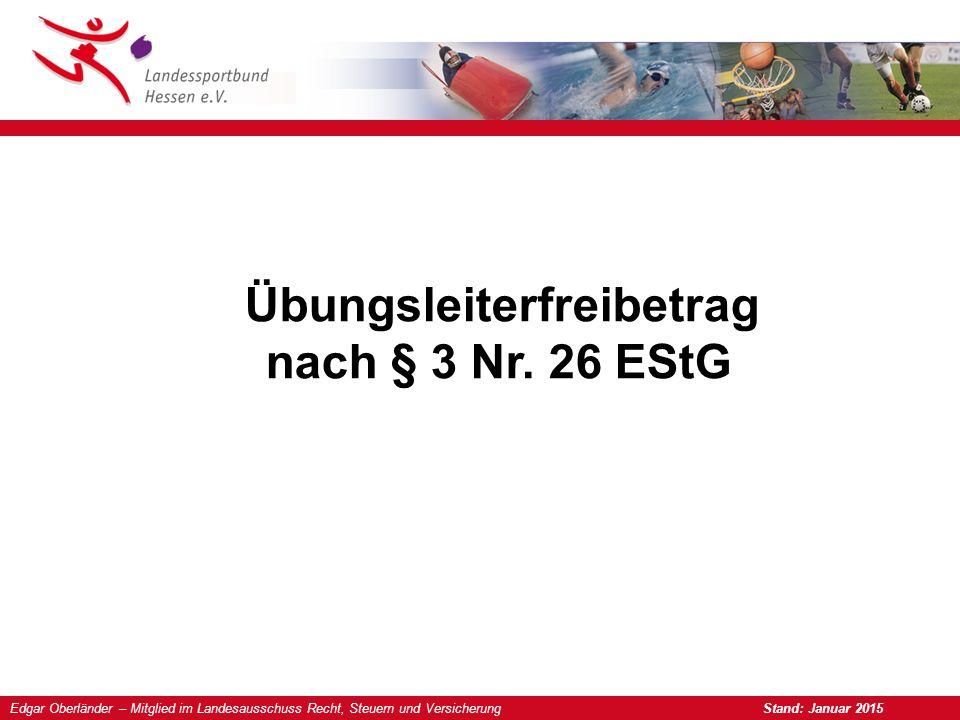Edgar Oberländer – Mitglied im Landesausschuss Recht, Steuern und Versicherung Stand: Januar 2015 Übungsleiterfreibetrag nach § 3 Nr.