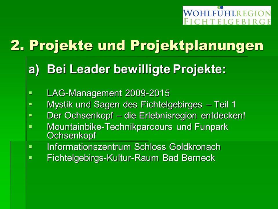 2. Projekte und Projektplanungen a)Bei Leader bewilligte Projekte:  LAG-Management 2009-2015  Mystik und Sagen des Fichtelgebirges – Teil 1  Der Oc