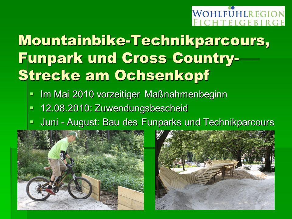 Mountainbike-Technikparcours, Funpark und Cross Country- Strecke am Ochsenkopf  Im Mai 2010 vorzeitiger Maßnahmenbeginn  12.08.2010: Zuwendungsbescheid  Juni - August: Bau des Funparks und Technikparcours