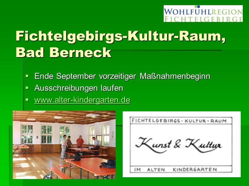Fichtelgebirgs-Kultur-Raum, Bad Berneck  Ende September vorzeitiger Maßnahmenbeginn  Ausschreibungen laufen  www.alter-kindergarten.de www.alter-ki