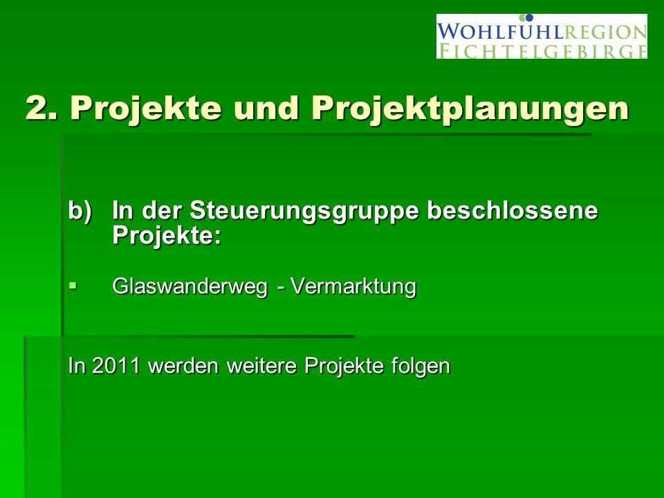 2. Projekte und Projektplanungen b)In der Steuerungsgruppe beschlossene Projekte:  Glaswanderweg - Vermarktung In 2011 werden weitere Projekte folgen