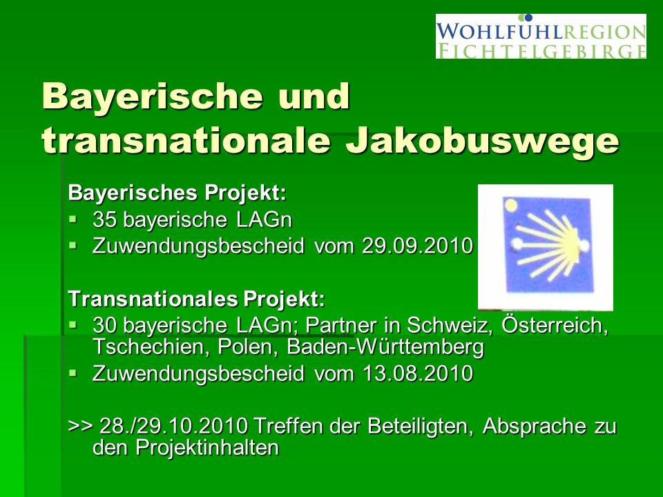 Bayerische und transnationale Jakobuswege Bayerisches Projekt:  35 bayerische LAGn  Zuwendungsbescheid vom 29.09.2010 Transnationales Projekt:  30