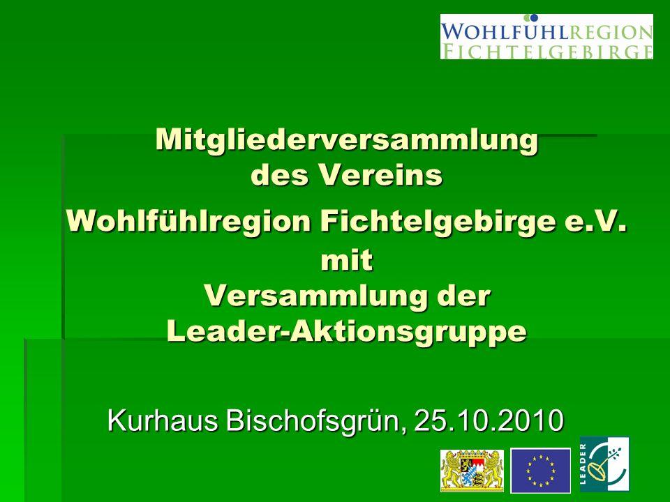 Mitgliederversammlung des Vereins Wohlfühlregion Fichtelgebirge e.V. mit Versammlung der Leader-Aktionsgruppe Kurhaus Bischofsgrün, 25.10.2010