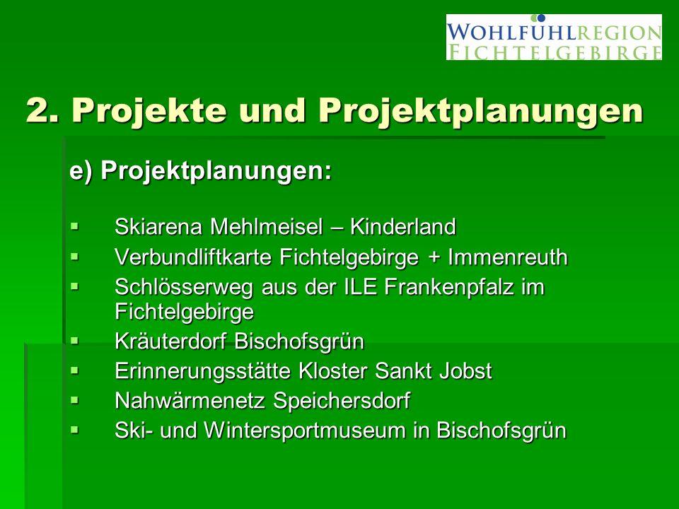 2. Projekte und Projektplanungen e) Projektplanungen:  Skiarena Mehlmeisel – Kinderland  Verbundliftkarte Fichtelgebirge + Immenreuth  Schlösserweg