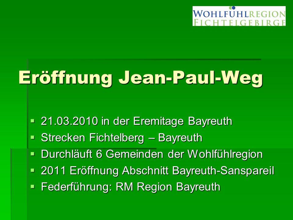 Eröffnung Jean-Paul-Weg  21.03.2010 in der Eremitage Bayreuth  Strecken Fichtelberg – Bayreuth  Durchläuft 6 Gemeinden der Wohlfühlregion  2011 Eröffnung Abschnitt Bayreuth-Sanspareil  Federführung: RM Region Bayreuth