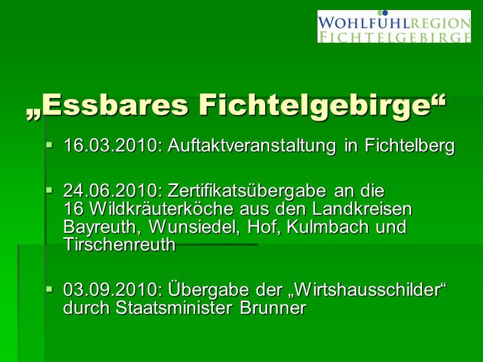 """""""Essbares Fichtelgebirge""""  16.03.2010: Auftaktveranstaltung in Fichtelberg  24.06.2010: Zertifikatsübergabe an die 16 Wildkräuterköche aus den Landk"""