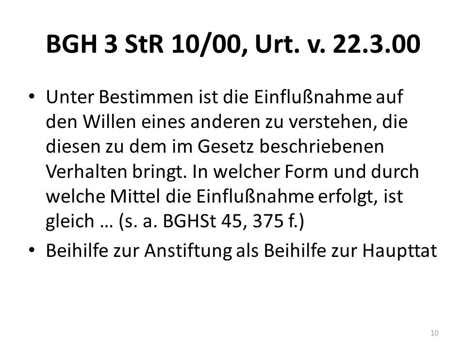BGH 3 StR 10/00, Urt. v. 22.3.00 Unter Bestimmen ist die Einflußnahme auf den Willen eines anderen zu verstehen, die diesen zu dem im Gesetz beschrieb