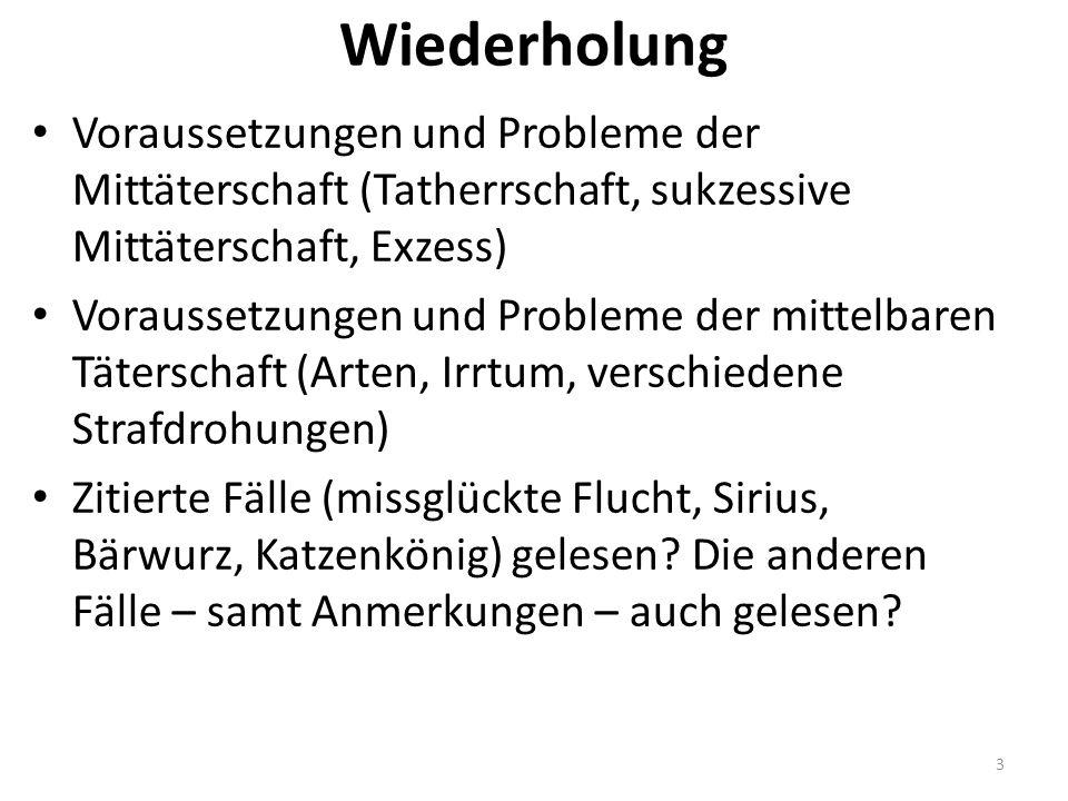 Wiederholung Voraussetzungen und Probleme der Mittäterschaft (Tatherrschaft, sukzessive Mittäterschaft, Exzess) Voraussetzungen und Probleme der mitte