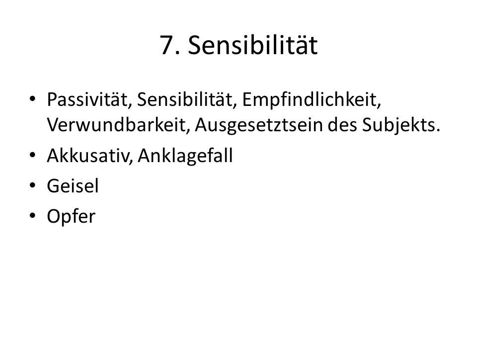 7. Sensibilität Passivität, Sensibilität, Empfindlichkeit, Verwundbarkeit, Ausgesetztsein des Subjekts. Akkusativ, Anklagefall Geisel Opfer
