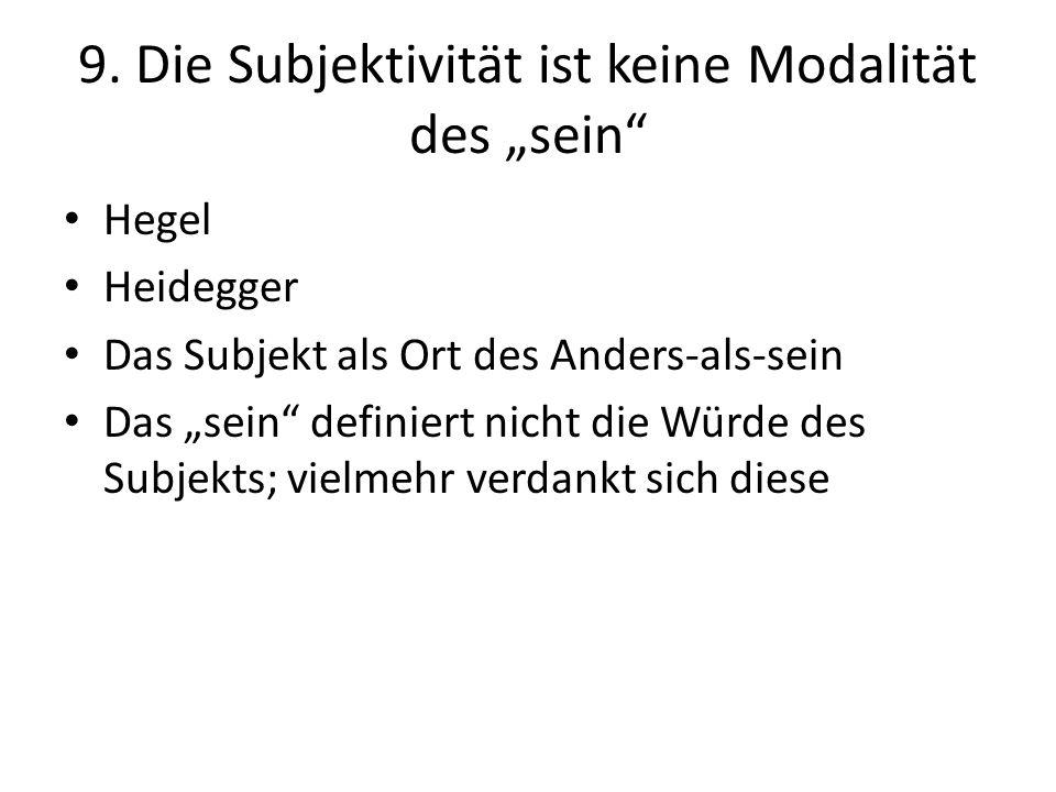 """9. Die Subjektivität ist keine Modalität des """"sein"""" Hegel Heidegger Das Subjekt als Ort des Anders-als-sein Das """"sein"""" definiert nicht die Würde des S"""