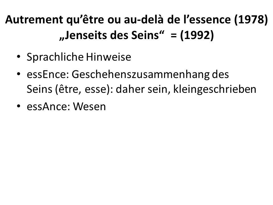 """Autrement qu'être ou au-delà de l'essence (1978) """"Jenseits des Seins = (1992) Sprachliche Hinweise essEnce: Geschehenszusammenhang des Seins (être, esse): daher sein, kleingeschrieben essAnce: Wesen"""