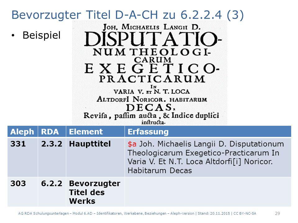 Bevorzugter Titel D-A-CH zu 6.2.2.4 (3) Beispiel AG RDA Schulungsunterlagen – Modul 6.AD – Identifikatoren, Werkebene, Beziehungen – Aleph-Version | Stand: 20.11.2015 | CC BY-NC-SA 29 AlephRDAElementErfassung 3312.3.2Haupttitel$a Joh.