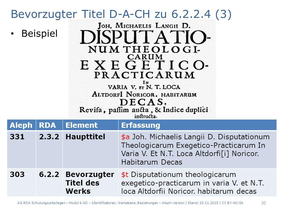 Bevorzugter Titel D-A-CH zu 6.2.2.4 (3) Beispiel AG RDA Schulungsunterlagen – Modul 6.AD – Identifikatoren, Werkebene, Beziehungen – Aleph-Version | Stand: 20.11.2015 | CC BY-NC-SA 30 AlephRDAElementErfassung 3312.3.2Haupttitel$a Joh.
