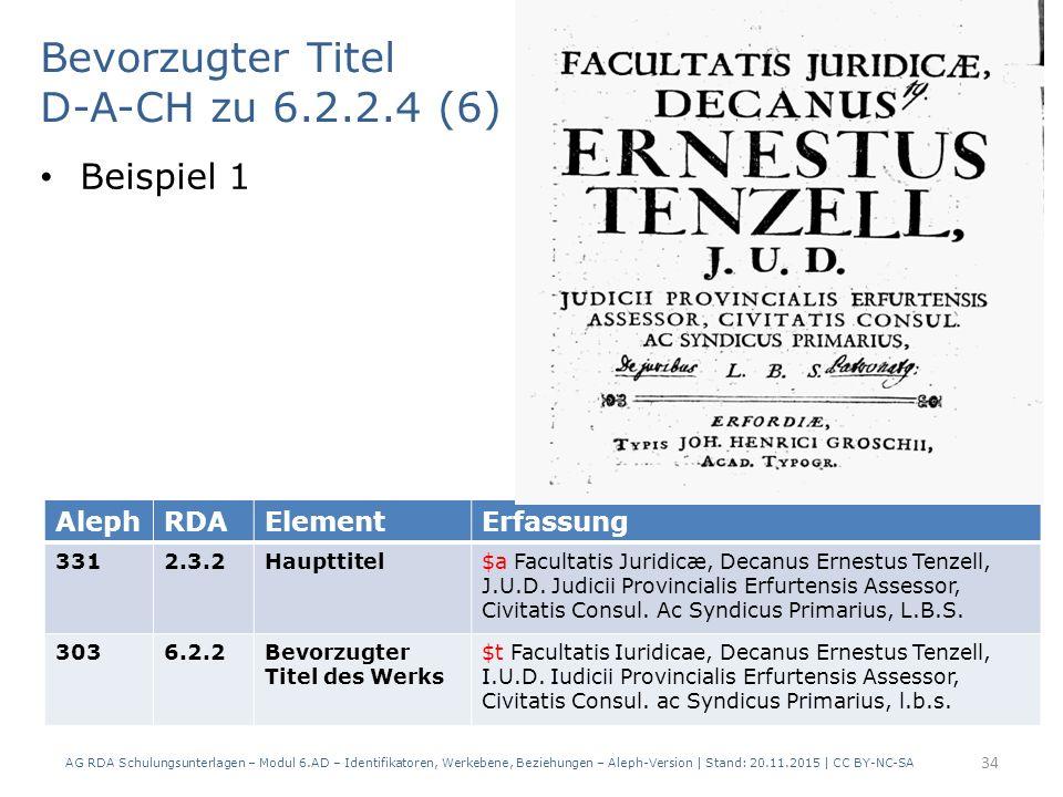 Bevorzugter Titel D-A-CH zu 6.2.2.4 (6) Beispiel 1 AG RDA Schulungsunterlagen – Modul 6.AD – Identifikatoren, Werkebene, Beziehungen – Aleph-Version | Stand: 20.11.2015 | CC BY-NC-SA 34 AlephRDAElementErfassung 3312.3.2Haupttitel$a Facultatis Juridicæ, Decanus Ernestus Tenzell, J.U.D.