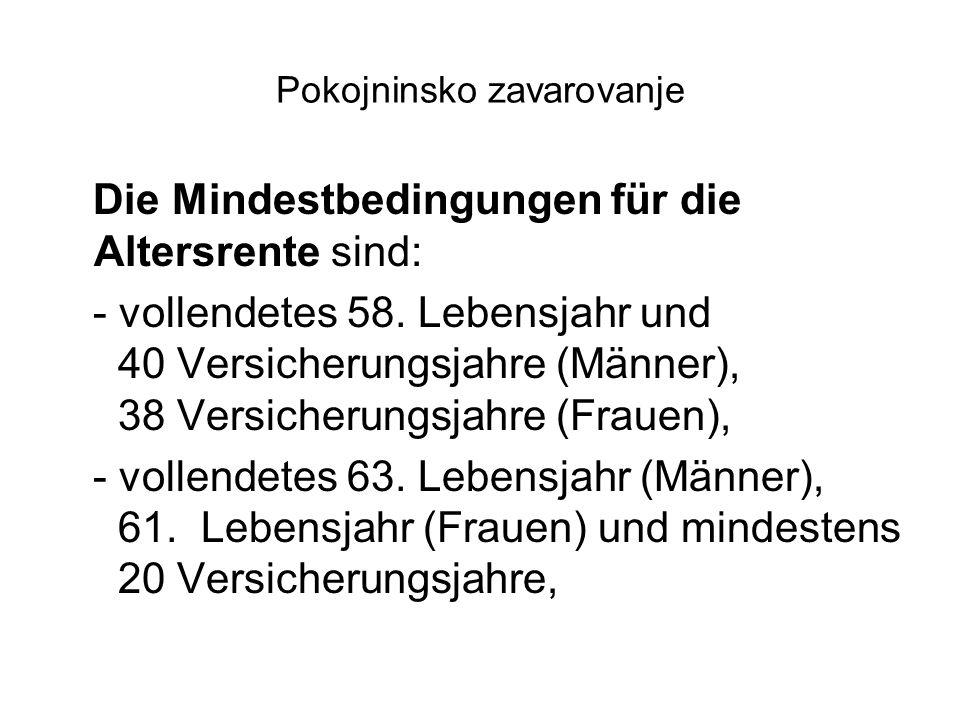 Pokojninsko zavarovanje Die Mindestbedingungen für die Altersrente sind: - vollendetes 58.