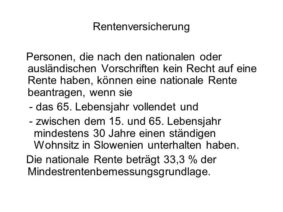 Rentenversicherung Personen, die nach den nationalen oder ausländischen Vorschriften kein Recht auf eine Rente haben, können eine nationale Rente beantragen, wenn sie - das 65.