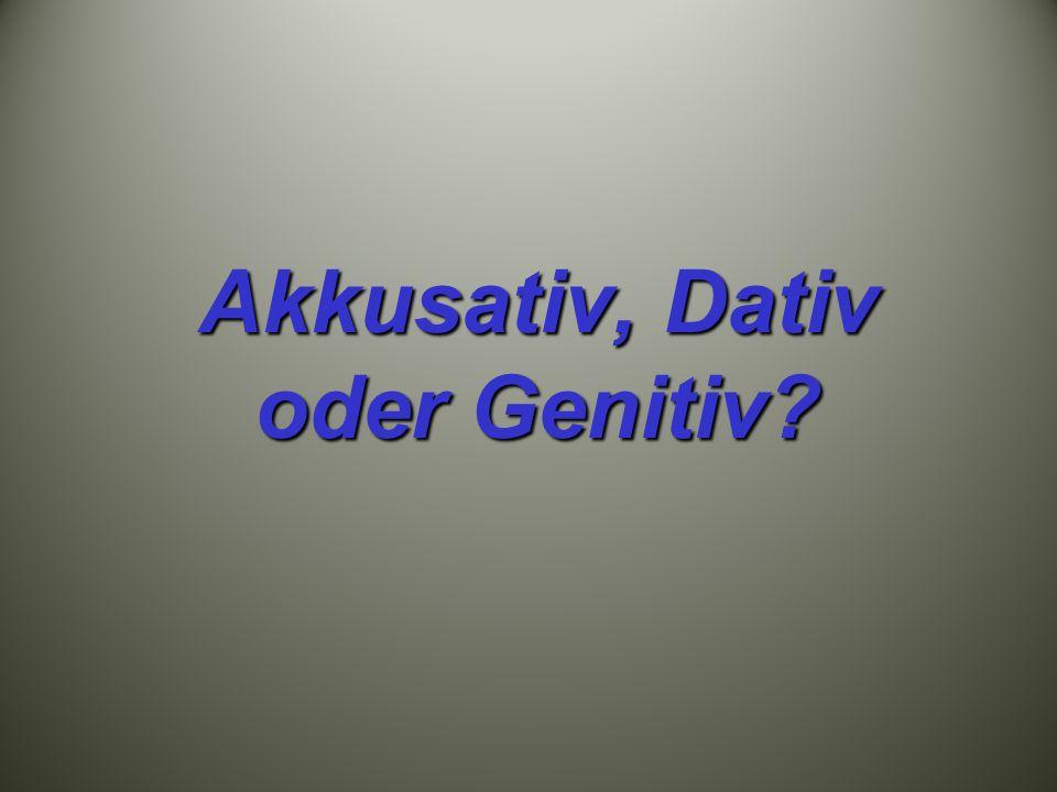 Akkusativ, Dativ oder Genitiv
