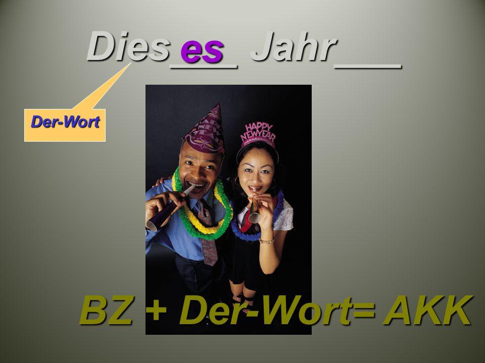 Dies___ Jahr___ es BZ + Der-Wort= AKK Der-Wort