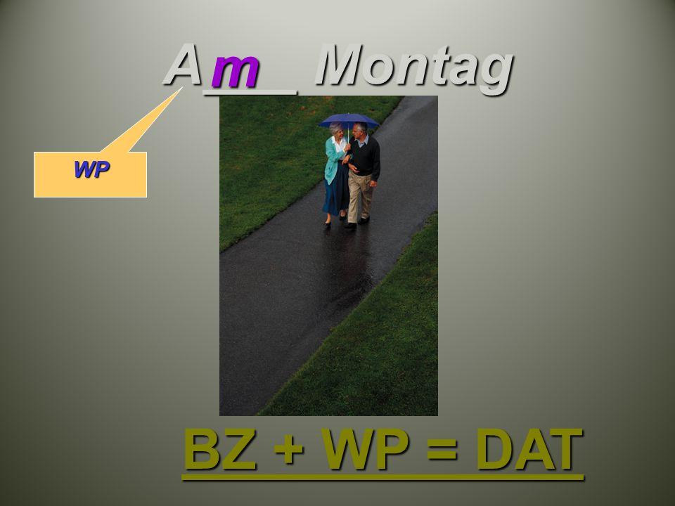 A___ Montag m BZ + WP = DAT WP