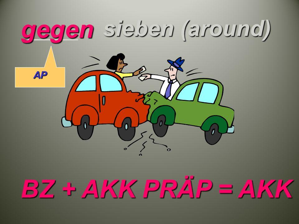 sieben (around) ____ sieben (around) gegen BZ + AKK PRÄP = AKK AP