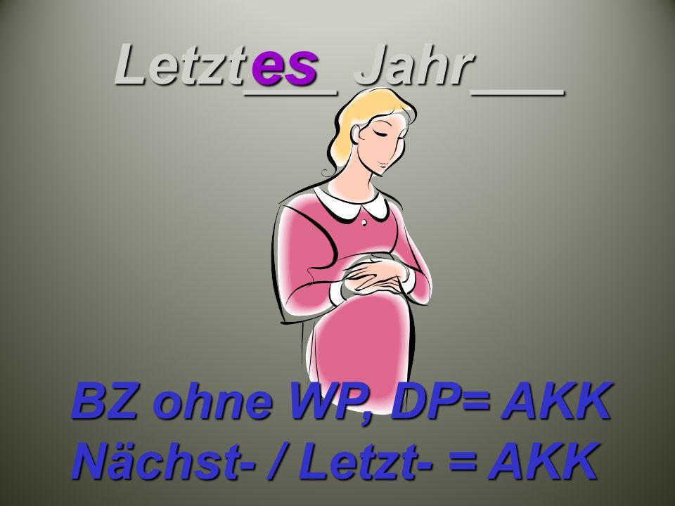 Letzt___ Jahr___ es BZ ohne WP, DP= AKK Nächst- / Letzt- = AKK