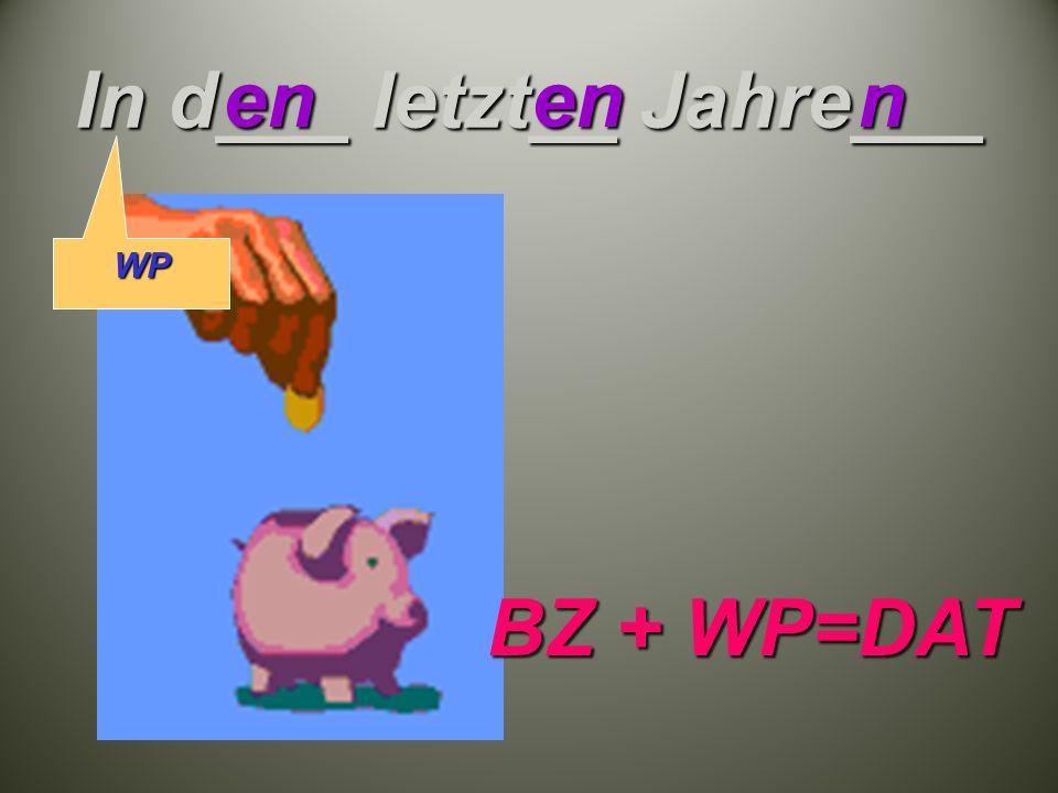In d___ letzt__ Jahre___ enenn BZ + WP=DAT WP