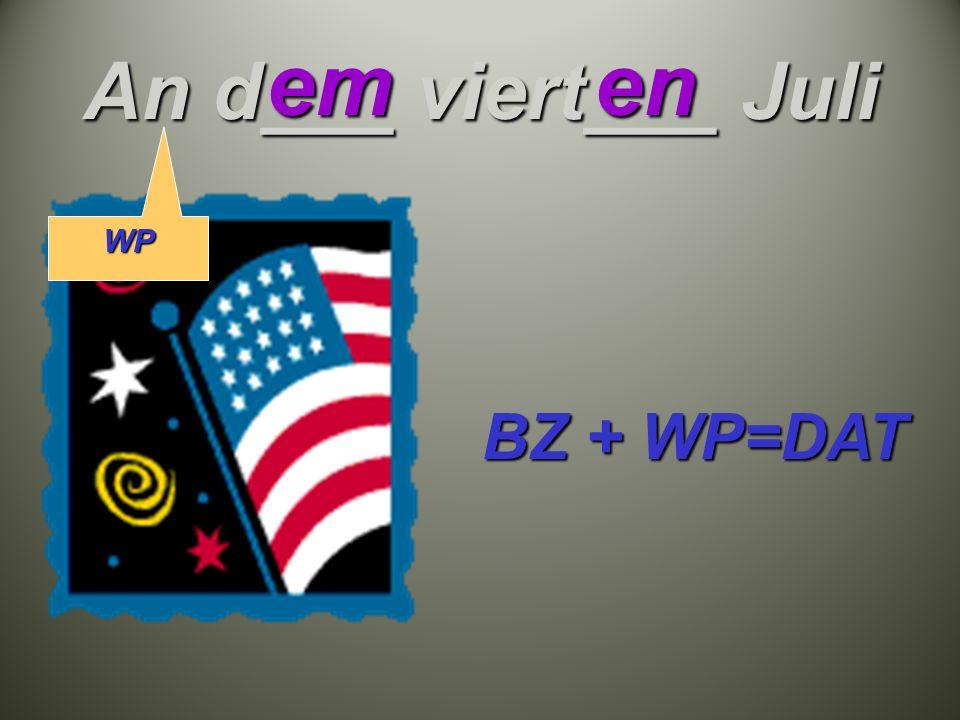 An d___ viert___ Juli emen BZ + WP=DAT WP